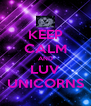 KEEP CALM AND LUV UNICORNS - Personalised Poster A4 size