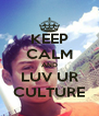 KEEP CALM AND LUV UR CULTURE - Personalised Poster A4 size