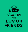 KEEP CALM AND LUV UR FRIENDS! - Personalised Poster A4 size