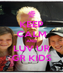 KEEP CALM AND LUV UR GR KIDS - Personalised Poster A4 size