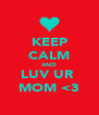 KEEP CALM AND LUV UR  MOM <3 - Personalised Poster A4 size