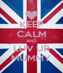 KEEP CALM AND LUV UR MUMMY - Personalised Poster A4 size