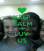KEEP CALM AND LUV US - Personalised Poster A4 size