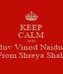 KEEP CALM AND luv Vinod Naidu From Shreya Shah - Personalised Poster A4 size