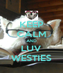 KEEP CALM AND LUV WESTIES - Personalised Poster A4 size