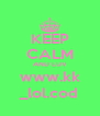 KEEP CALM AND LUV www.kk _lol.cod - Personalised Poster A4 size
