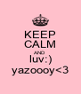 KEEP CALM AND luv:) yazoooy<3 - Personalised Poster A4 size