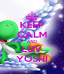 KEEP CALM AND LUV YOSHI - Personalised Poster A4 size