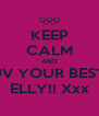 KEEP CALM AND LUV YOUR BESTIE ELLY!! Xxx - Personalised Poster A4 size