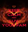 KEEP CALM AND LUV YOUR FAM - Personalised Poster A4 size