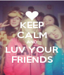 KEEP CALM AND LUV YOUR FRIENDS - Personalised Poster A4 size