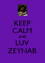 KEEP CALM AND LUV ZEYNAB - Personalised Poster A4 size
