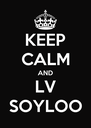 KEEP CALM AND LV SOYLOO - Personalised Poster A4 size
