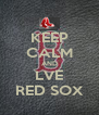 KEEP CALM AND LVE RED SOX - Personalised Poster A4 size