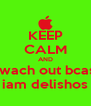 KEEP CALM AND lwach out bcas iam delishos - Personalised Poster A4 size