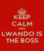KEEP CALM AND LWANDO IS THE BOSS - Personalised Poster A4 size