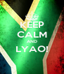 KEEP CALM AND LYAO!  - Personalised Poster A4 size