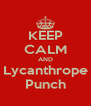 KEEP CALM AND Lycanthrope Punch - Personalised Poster A4 size