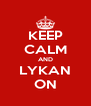 KEEP CALM AND LYKAN ON - Personalised Poster A4 size