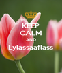 KEEP CALM AND Lylassaaflass  - Personalised Poster A4 size