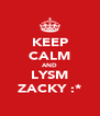 KEEP CALM AND LYSM ZACKY :* - Personalised Poster A4 size