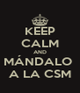 KEEP CALM AND MÁNDALO  A LA CSM - Personalised Poster A4 size