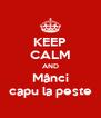 KEEP CALM AND Mânci capu la peste - Personalised Poster A4 size