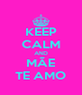 KEEP CALM AND MÃE TE AMO - Personalised Poster A4 size