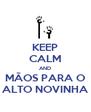 KEEP CALM AND MÃOS PARA O ALTO NOVINHA - Personalised Poster A4 size