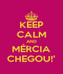 KEEP CALM AND MÉRCIA CHEGOU!' - Personalised Poster A4 size