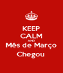 KEEP CALM AND Mês de Março Chegou  - Personalised Poster A4 size