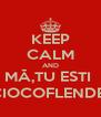 KEEP CALM AND MĂ,TU ESTI  O CIOCOFLENDERA - Personalised Poster A4 size