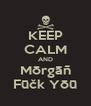 KEEP CALM AND Mōrgāñ Fūčk Yōū - Personalised Poster A4 size