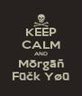 KEEP CALM AND Mōrgāñ Fūčk Yøū - Personalised Poster A4 size