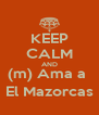 KEEP CALM AND (m) Ama a  El Mazorcas - Personalised Poster A4 size