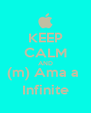 KEEP CALM AND (m) Ama a  Infinite - Personalised Poster A4 size