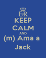 KEEP CALM AND (m) Ama a  Jack - Personalised Poster A4 size