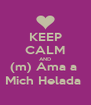 KEEP CALM AND (m) Ama a  Mich Helada  - Personalised Poster A4 size