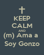 KEEP CALM AND (m) Ama a  Soy Gonzo - Personalised Poster A4 size