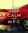 KEEP CALM AND M F C  - Personalised Poster A4 size