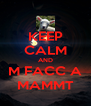 KEEP CALM AND M FACC A MAMMT - Personalised Poster A4 size