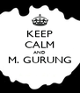 KEEP CALM AND M. GURUNG  - Personalised Poster A4 size