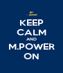 KEEP CALM AND M.POWER ON - Personalised Poster A4 size