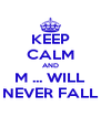 KEEP CALM AND M ... WILL NEVER FALL - Personalised Poster A4 size