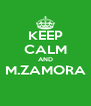 KEEP CALM AND M.ZAMORA  - Personalised Poster A4 size