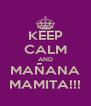 KEEP CALM AND MAÑANA MAMITA!!! - Personalised Poster A4 size