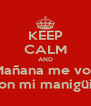 KEEP CALM AND Mañana me voy Con mi manigüis  - Personalised Poster A4 size