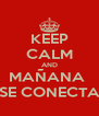 KEEP CALM AND MAÑANA  SE CONECTA - Personalised Poster A4 size