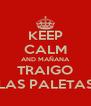 KEEP CALM AND MAÑANA TRAIGO LAS PALETAS - Personalised Poster A4 size