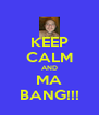 KEEP CALM AND MA BANG!!! - Personalised Poster A4 size